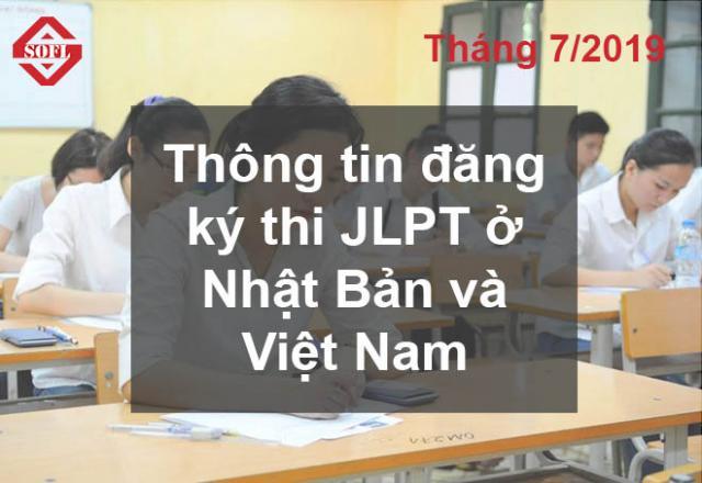 Thông tin đăng ký thi JLPT tháng 07/2019 ở Nhật Bản và Việt Nam