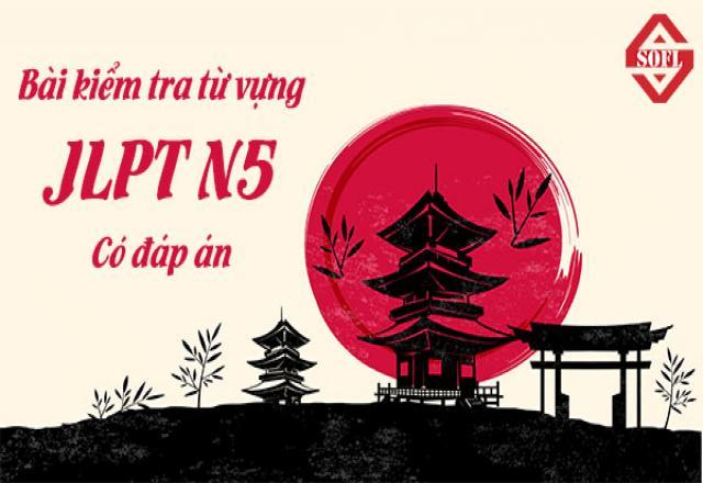 Ôn luyện tiếng Nhật với 10 bài kiểm tra từ vựng JLPT N5 có đáp án