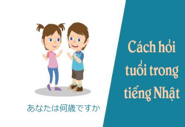Bạn bao nhiêu tuổi tiếng Nhật nói như thế nào?