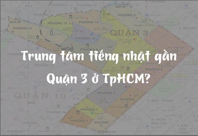 Trung tâm tiếng nhật nào gần Quận 3 ở TpHCM?