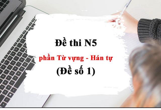 Đề thi N5 phần Từ vựng - Hán tự (Đề số 1)