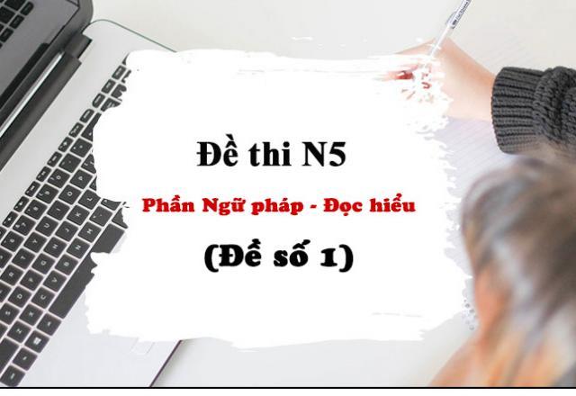 Đề thi N5 phần Ngữ pháp - Đọc hiểu (Đề số 1)
